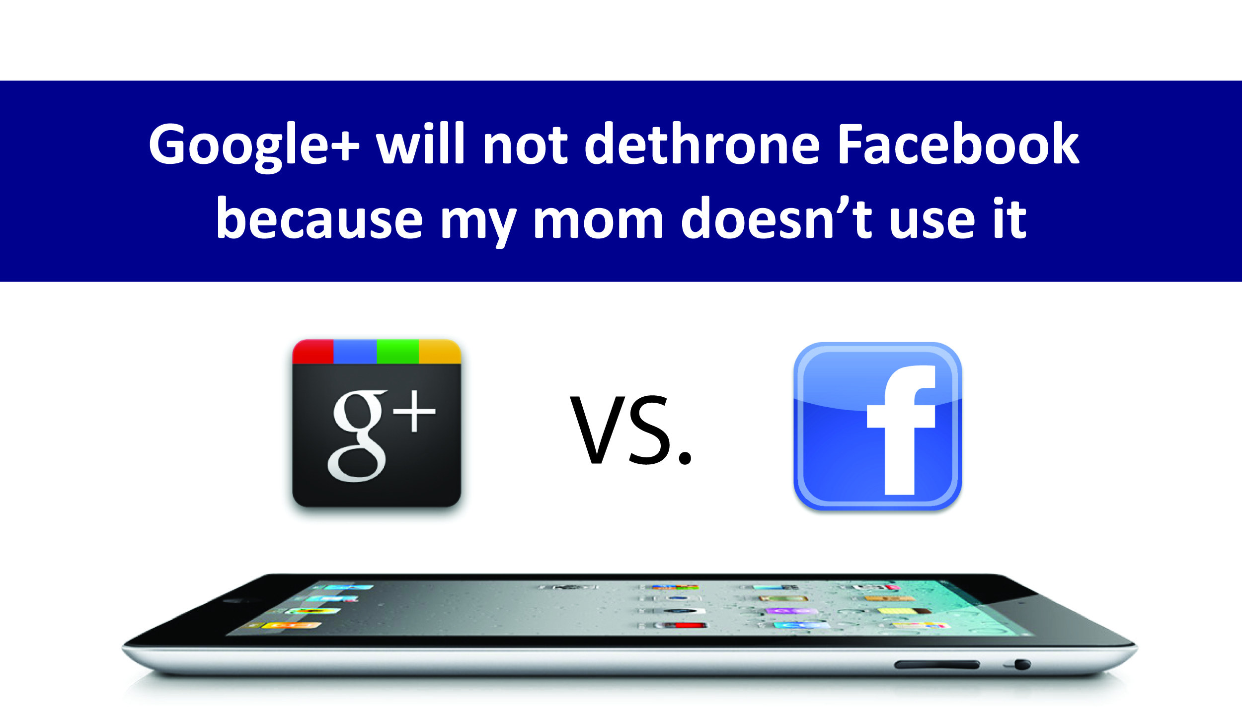 Google+ will not dethrone Facebook because my mom doesn't use it