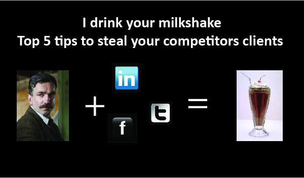 I drink your milkshake – Top 5 tips to steal your competitors' clients