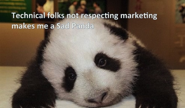 Technical folks not respecting marketing makes me a Sad Panda