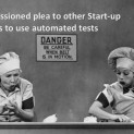 An impassioned plea to other Start-up founders to use automated tests