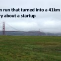 A 5km run that turned into a 41km run – a story about a startup