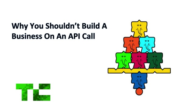 Why You Shouldn't Build A Business On An API Call